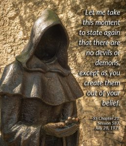 Meme: there are no devils or demons except as you create them out of your beliefs